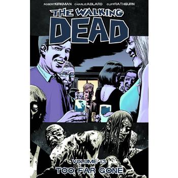 Walking Dead Vol. 13 : Too Far Gone TP