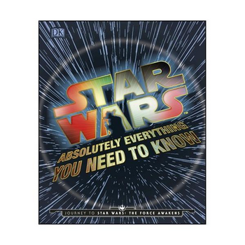 Star Wars : Absolutely Everything You Need To Know (O)HC