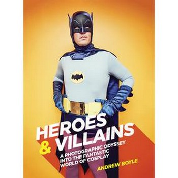 Heroes & Villains : Photographic World of Cosplay HC